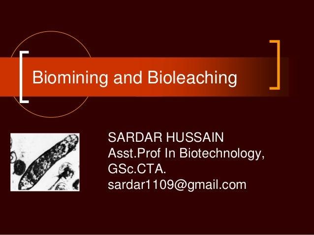 Biomining and Bioleaching SARDAR HUSSAIN Asst.Prof In Biotechnology, GSc.CTA. sardar1109@gmail.com