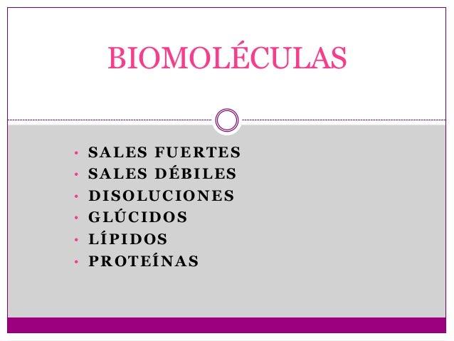 BIOMOLÉCULAS• SALES FUERTES• SALES DÉBILES• DISOLUCIONES• GLÚCIDOS• LÍPIDOS• PROTEÍNAS