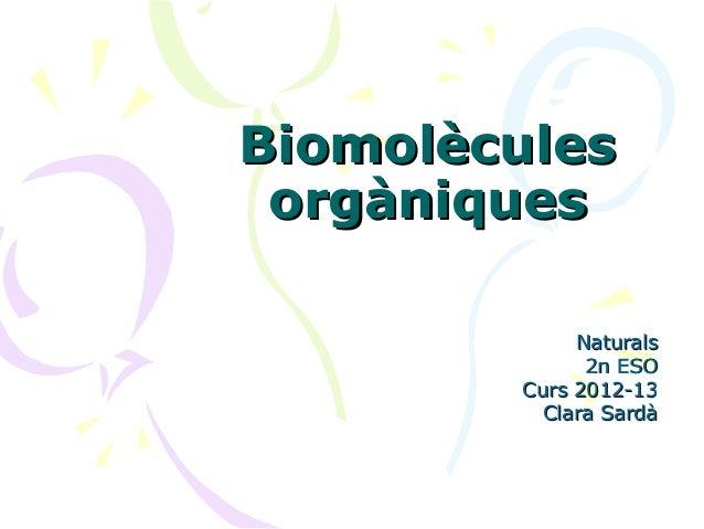 Biomolècules orgàniques             Naturals              2n ESO        Curs 2012-13          Clara Sardà