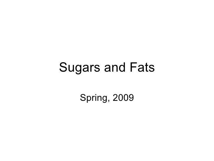 Sugars and Fats Spring, 2009