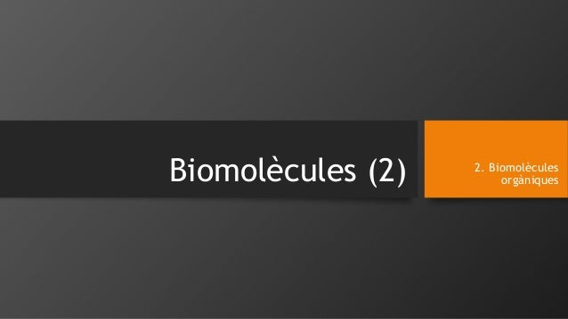 Biomolècules (2) 2. Biomolècules  orgàniques