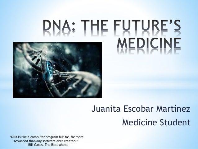 "Juanita Escobar Martínez Medicine Student ""DNA is like a computer program but far, far more advanced than any software eve..."