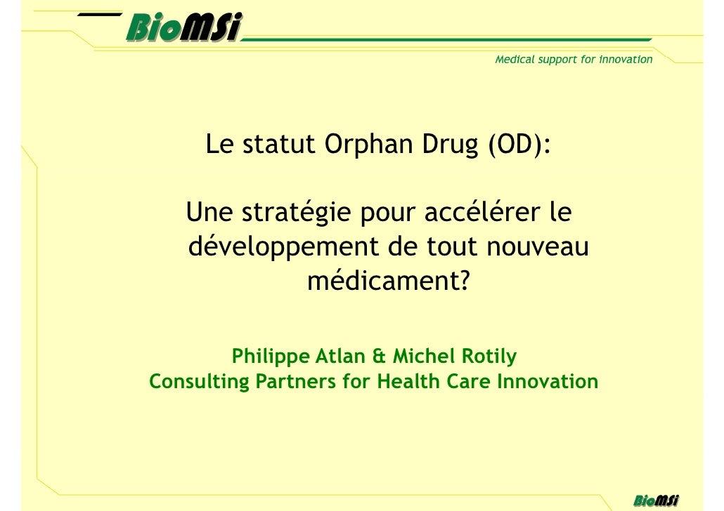 Le statut Orphan Drug (OD):   Une stratégie pour accélérer le   développement de tout nouveau            médicament?      ...