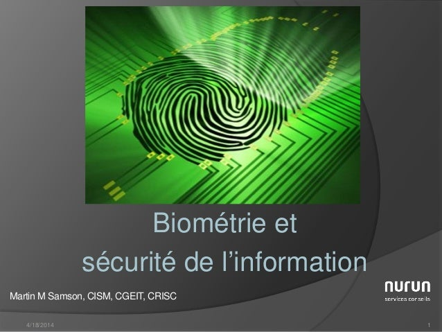 Biométrie et sécurité de l'information 4/18/2014 1 Martin M Samson, CISM, CGEIT, CRISC