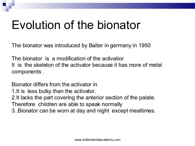 Evolution of the bionator The bionator was introduced by Balter in germany in 1950 The bionator is a modification of the a...