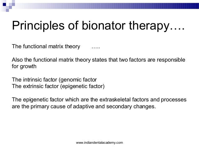 Principles of bionator therapy…. The functional matrix theory  …..  Also the functional matrix theory states that two fact...