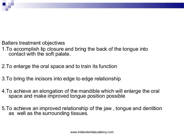 Balters treatment objectives 1.To accomplish lip closure and bring the back of the tongue into contact with the soft palat...