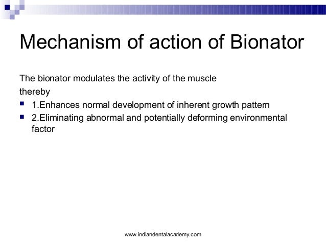 Mechanism of action of Bionator The bionator modulates the activity of the muscle thereby  1.Enhances normal development ...