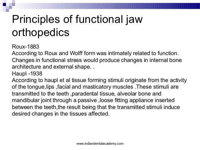 Principles of functional jaw orthopedics Roux-1883 According to Roux and Wolff form was intimately related to function. Ch...