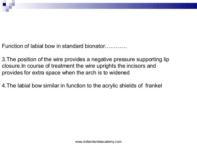 Function of labial bow in standard bionator………… 3.The position of the wire provides a negative pressure supporting lip clo...