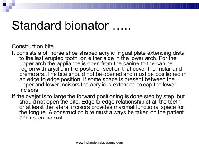 Standard bionator ….. Construction bite It consists a of horse shoe shaped acrylic lingual plate extending distal to the l...