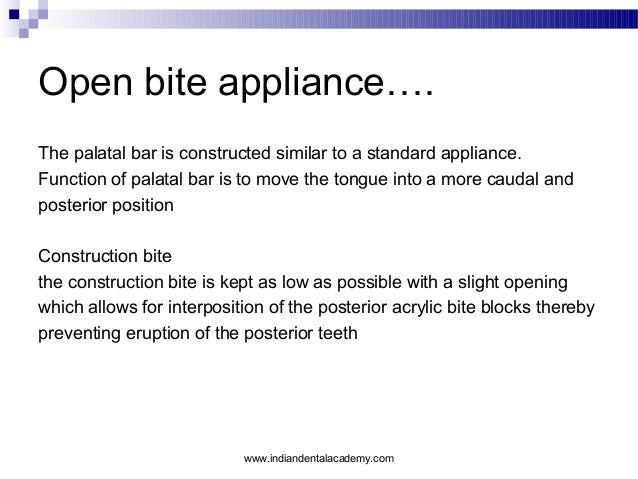 Open bite appliance…. The palatal bar is constructed similar to a standard appliance. Function of palatal bar is to move t...