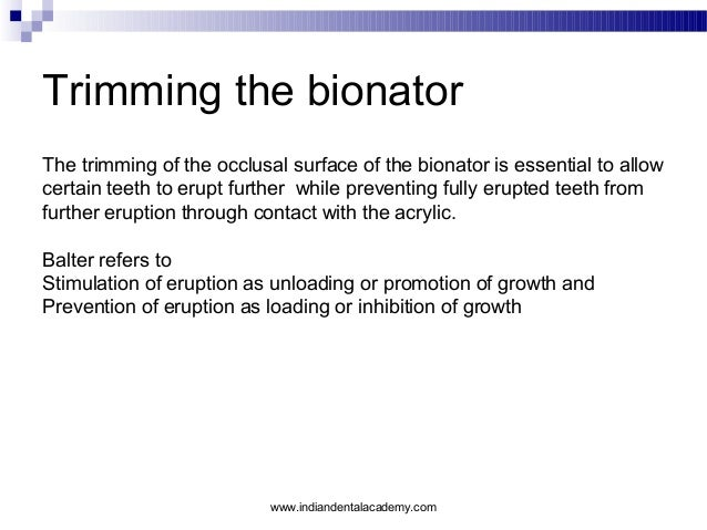 Trimming the bionator The trimming of the occlusal surface of the bionator is essential to allow certain teeth to erupt fu...
