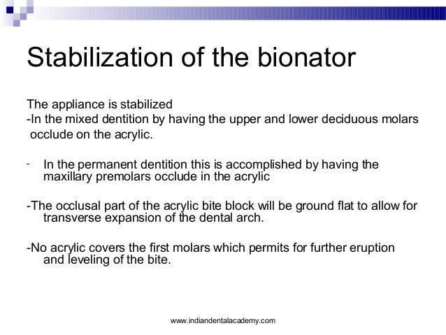 Stabilization of the bionator The appliance is stabilized -In the mixed dentition by having the upper and lower deciduous ...