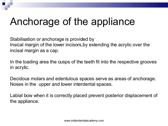 Anchorage of the appliance Stabilisation or anchorage is provided by Insical margin of the lower incisors,by extending the...