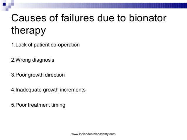 Causes of failures due to bionator therapy 1.Lack of patient co-operation 2.Wrong diagnosis 3.Poor growth direction 4.Inad...