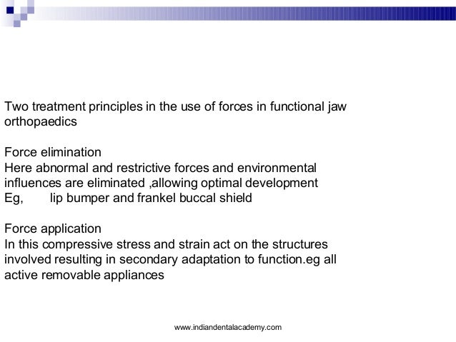 Two treatment principles in the use of forces in functional jaw orthopaedics Force elimination Here abnormal and restricti...
