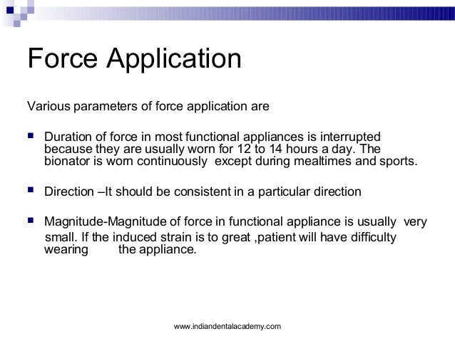 Force Application Various parameters of force application are   Duration of force in most functional appliances is interr...