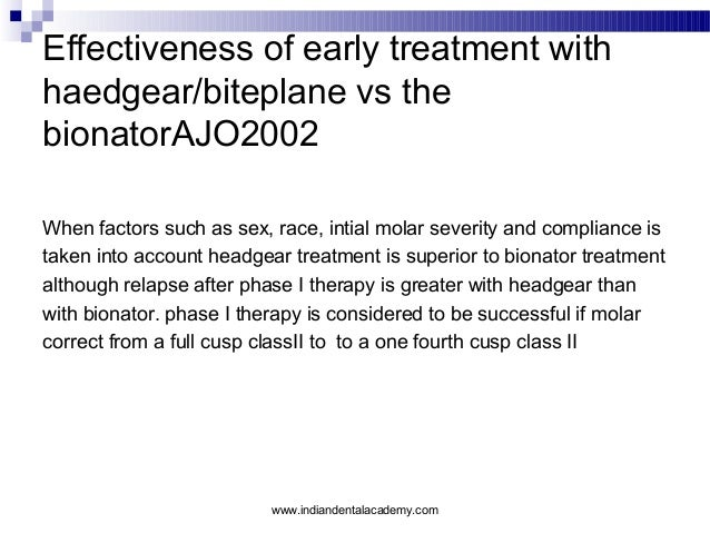 Effectiveness of early treatment with haedgear/biteplane vs the bionatorAJO2002 When factors such as sex, race, intial mol...