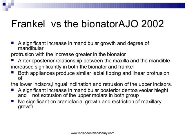 Frankel vs the bionatorAJO 2002 A significant increase in mandibular growth and degree of mandibular protrusion with the i...