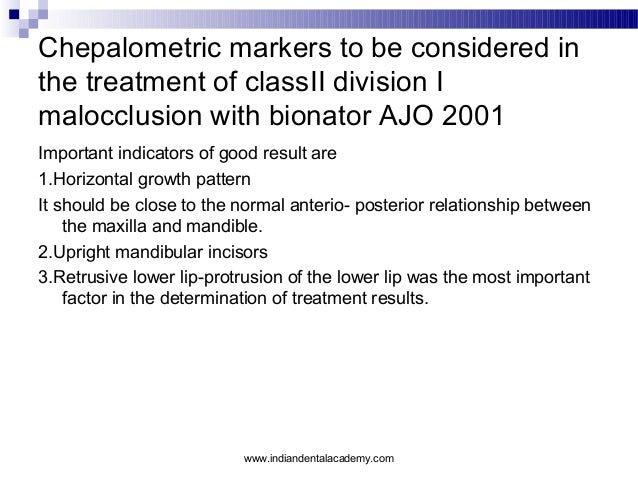Chepalometric markers to be considered in the treatment of classII division I malocclusion with bionator AJO 2001 Importan...
