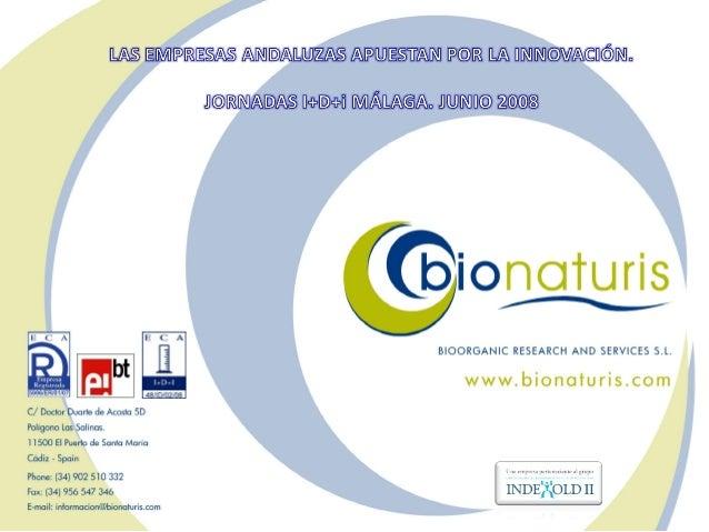 www.bionaturis.com ¿Qué es Bionaturis? Bioorganic Research and Services S.L. Telf: +34 902 510 332 Fax: +34 956 547 346 in...
