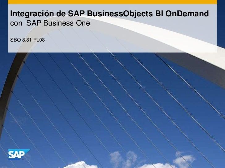 Integración de SAP BusinessObjects BI OnDemandcon SAP Business OneSBO 8.81 PL08