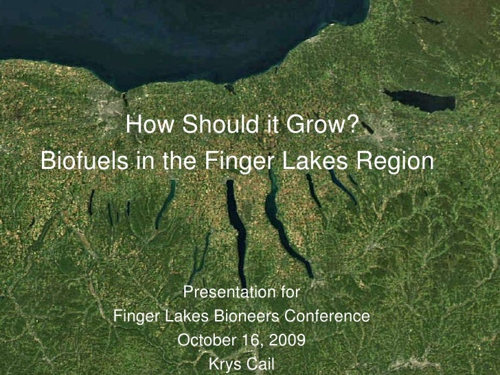 How Should it Grow? Biofuels in the Finger Lakes Region                    Presentation for       Finger Lakes Bioneers Co...