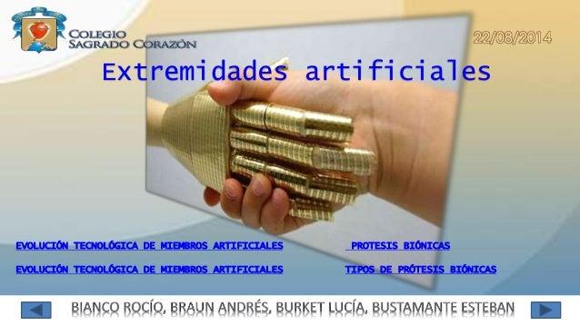 Extremidades artificiales  EVOLUCIÓN TECNOLÓGICA DE MIEMBROS ARTIFICIALES PROTESIS BIÓNICAS  TIPOS DE PRÓTESIS BIÓNICAS  E...