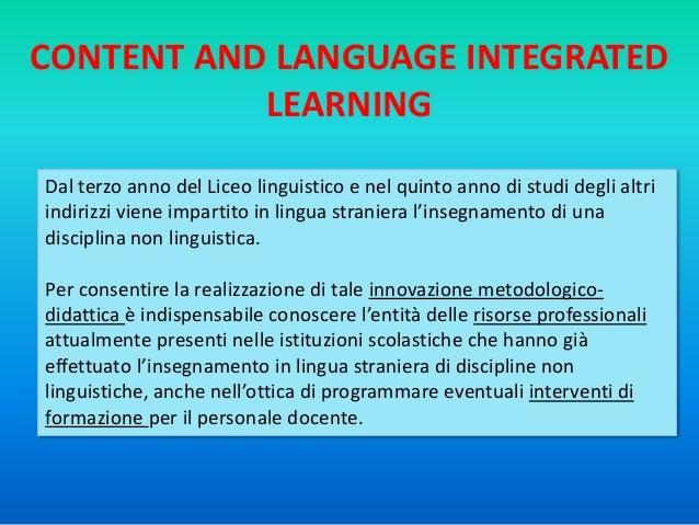 CONTENT AND LANGUAGE INTEGRATED           LEARNINGDal terzo anno del Liceo linguistico e nel quinto anno di studi degli al...