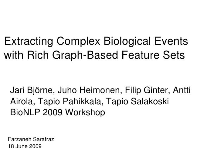 Extracting Complex Biological Events with Rich Graph­Based Feature Sets    Jari Björne, Juho Heimonen, Filip Ginter, Antti...