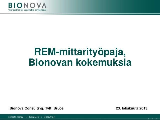 REM-mittarityöpaja, Bionovan kokemuksia  Bionova Consulting, Tytti Bruce  23. lokakuuta 2013
