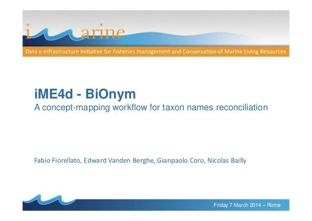iME4d - BiOnym A concept-mapping workflow for taxon names reconciliation Friday 7 March 2014 – Rome A concept-mapping work...