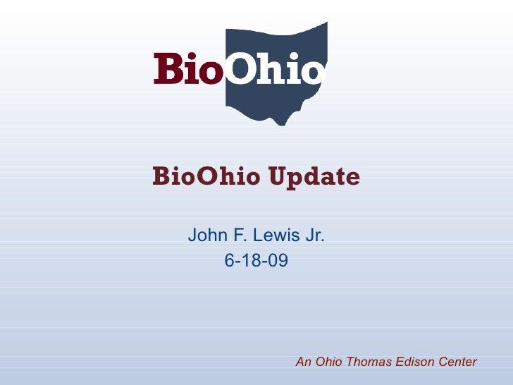 BioOhio Update John F. Lewis Jr. 6-18-09 An Ohio Thomas Edison Center
