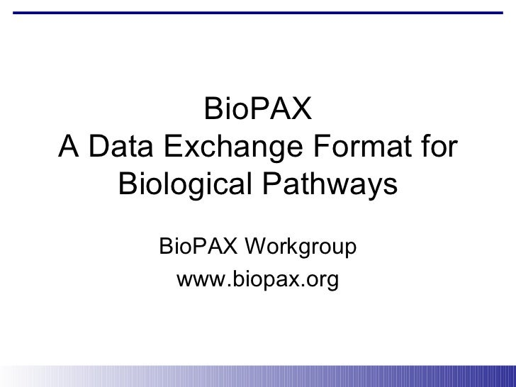 BioPAX A Data Exchange Format for Biological Pathways BioPAX Workgroup www.biopax.org