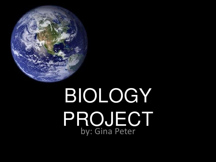 BIOLOGY PROJECT<br />by: Gina Peter<br />
