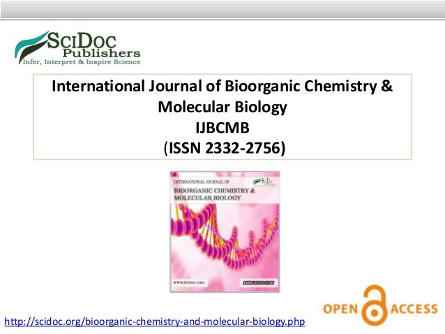 International Journal of Bioorganic Chemistry & Molecular Biology IJBCMB (ISSN 2332-2756) http://scidoc.org/bioorganic-che...