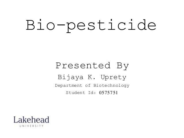 Bio-pesticide  Presented By  Bijaya K. Uprety  Department of Biotechnology  Student Id: 0575751