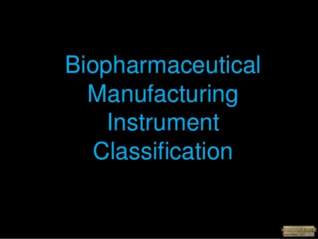 Biopharmaceutical Manufacturing Instrument Classification