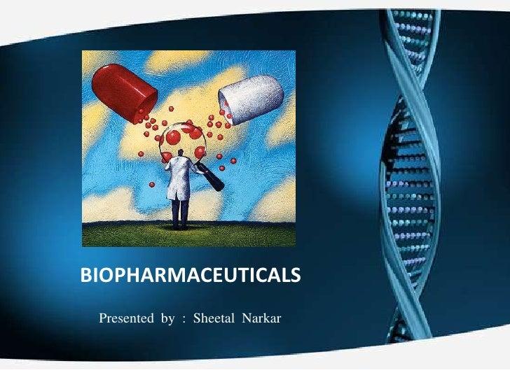 BIOPHARMACEUTICALS<br />Presented  by  :  Sheetal  Narkar <br />