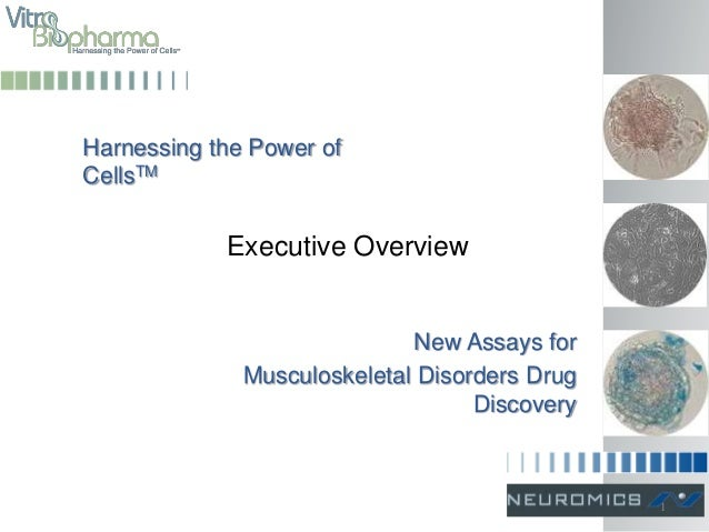 Harnessing the Power ofCellsTMNew Assays forMusculoskeletal Disorders DrugDiscoveryExecutive Overview1