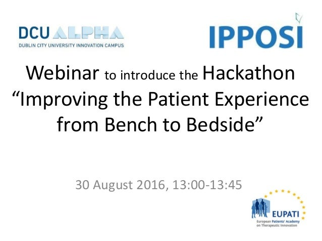 "Webinar to introduce the Hackathon ""Improving the Patient Experience from Bench to Bedside"" 30 August 2016, 13:00-13:45"