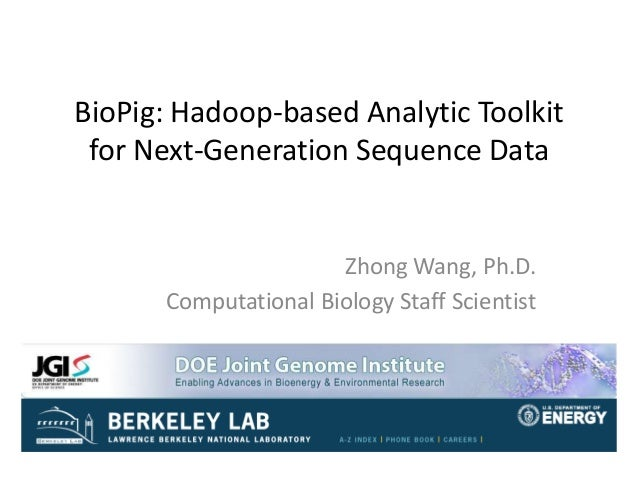 BioPig: Hadoop-based Analytic Toolkit for Next-Generation Sequence Data Zhong Wang, Ph.D. Computational Biology Staff Scie...