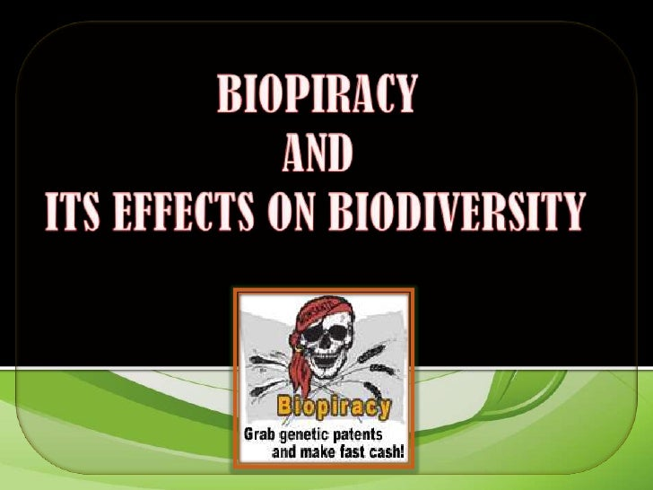 BIOPIRACY ANDITS EFFECTS ON BIODIVERSITY<br />