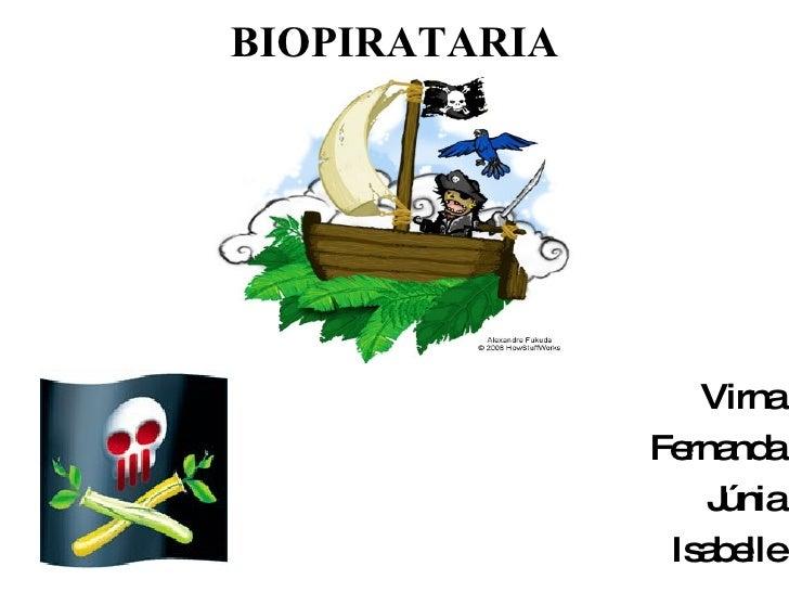 BIOPIRATARIA <ul><li>Virna </li></ul><ul><li>Fernanda </li></ul><ul><li>Júnia </li></ul><ul><li>Isabelle </li></ul>