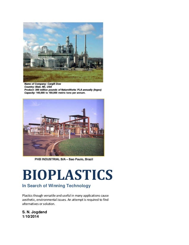 BIOPLASTICSIn Search of Winning Technology Plastics though versatile and useful in many applications cause aesthetic, envi...