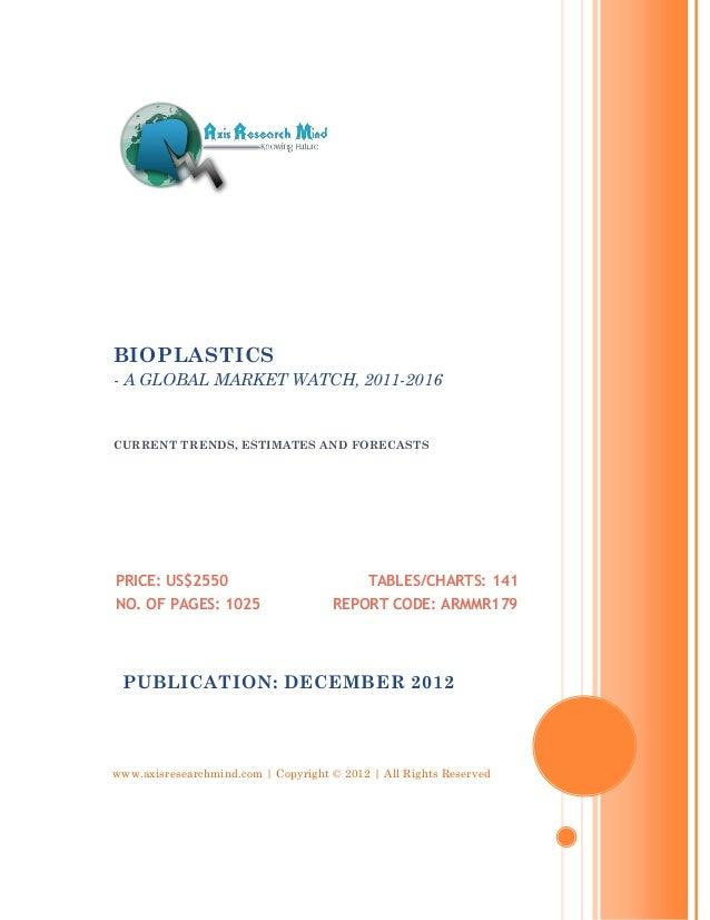 BIOPLASTICS- A GLOBAL MARKET WATCH, 2011-2016CURRENT TRENDS, ESTIMATES AND FORECASTSPRICE: US$2550                        ...