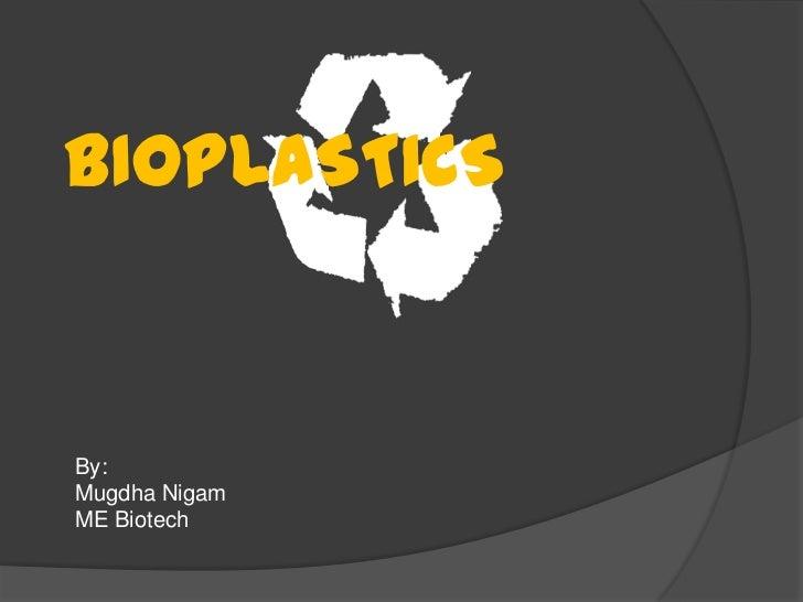 BIOPLASTICSBy:Mugdha NigamME Biotech