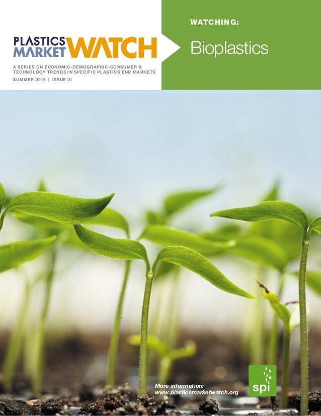 More information: www.plasticsmarketwatch.org Bioplastics A SERIES ON ECONOMIC-DEMOGRAPHIC-CONSUMER & TECHNOLOGY TRENDS IN...