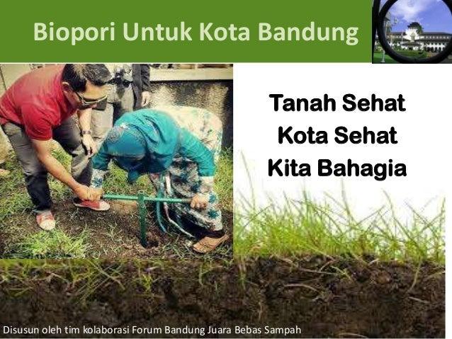 Biopori Untuk Kota Bandung Tanah Sehat Kota Sehat Kita Bahagia  Disusun oleh tim kolaborasi Forum Bandung Juara Bebas Samp...